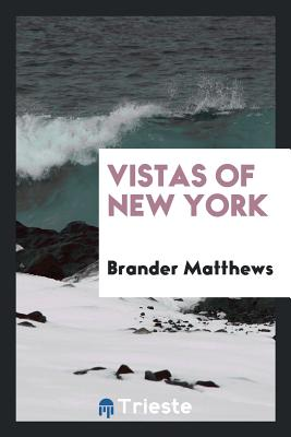 Vistas of New York - Matthews, Brander