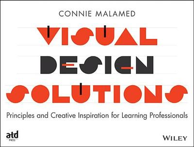 Visual Design Solutions: Principles and Creative Inspiration for Learning Professionals - Malamed, Connie