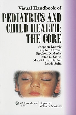Visual Handbook of Pediatrics and Child Health: The Core - Ludwig, Stephen, MD (Editor), and Strobel, Stephan (Editor), and Marks, Stephen D (Editor)