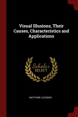 Visual Illusions, Their Causes, Characteristics and Applications - Luckiesh, Matthew