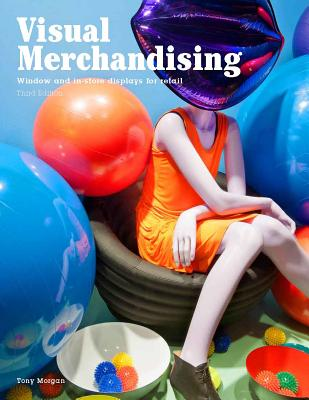 Visual Merchandising, Third edition: Windows and in-store display - Morgan, Tony