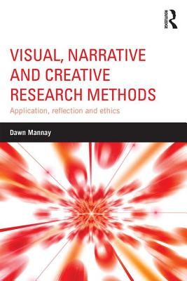 Visual, Narrative and Creative Research Methods: Application, reflection and ethics - Mannay, Dawn