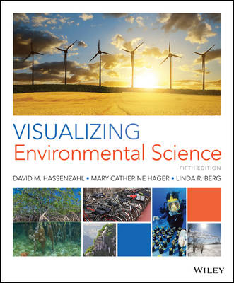 Visualizing Environmental Science - Hassenzahl, David M., Ph.D., and Hager, Mary Catherine, and Berg, Linda R.