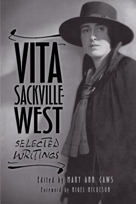 Vita Sackville-West: Selected Writings - Caws, Mary Ann (Editor), and Nicolson, Nigel (Foreword by)