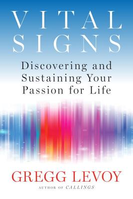 Vital Signs: Discovering and Sustaining Your Passion for Life - Levoy, Gregg