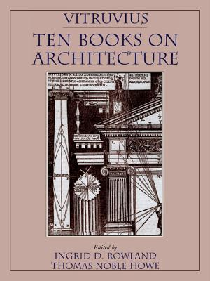 Vitruvius: 'Ten Books on Architecture' - Vitruvius, Vitruvius, and Rowland, Ingrid D, Professor (Editor), and Howe, Thomas Noble (Editor)