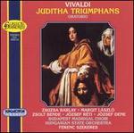 Vivaldi: Juditha Triumphans - József Dene (baritone); Jozsef Reti (tenor); Margit Laszlo (soprano); Zsolt Bende (baritone); Zsuzsa Barlay (contralto); Budapest Madrigal Choir (choir, chorus); Hungarian State Symphony Orchestra; Ferenc Szekeres (conductor)