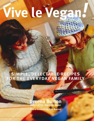 Vive Le Vegan!: Simple, Delectable Recipes for the Everyday Vegan Family - Burton, Dreena