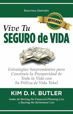 Vive Tu Seguro de Vida: Estrategias Sorprendentes Para Construir La Prosperidad de Toda La Vida Con Su P?liza de Vida Total - Butler, Kim D H