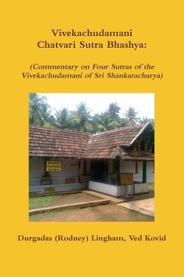 Vivekachudamani Chatvari Sutra Bhashya: (Commentary on Four Sutras of the Vivekachudamani of Sri Shankaracharya) - Lingham, Durgadas (Rodney)