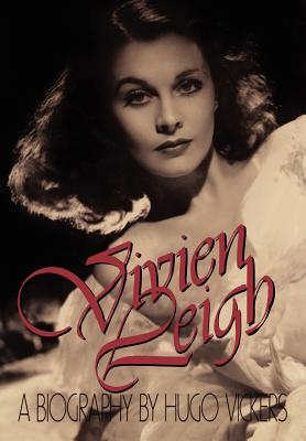 Vivien Leigh: A Biography - Vickers, Hugo
