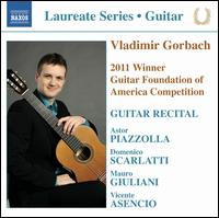 Vladimir Gorbach: 2011 Winner Guitar Foundation of America Competition - Vladimir Gorbach (guitar)