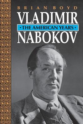 Vladimir Nabokov: The American Years - Boyd, Brian