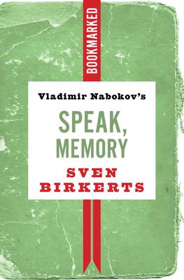 Vladimir Nabokov's Speak, Memory: Bookmarked - Birkerts, Sven
