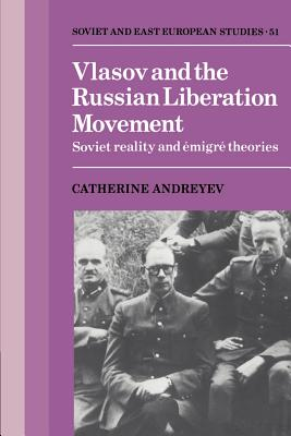 Vlasov and the Russian Liberation Movement: Soviet Reality and Emigr Theories - Andreyev, Catherine, Dr.