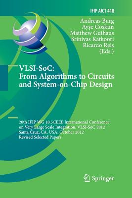 VLSI-Soc: From Algorithms to Circuits and System-On-Chip Design: 20th Ifip Wg 10.5/IEEE International Conference on Very Large Scale Integration, VLSI-Soc 2012, Santa Cruz, CA, USA, October 7-10, 2012, Revised Selected Papers - Burg, Andreas (Editor)