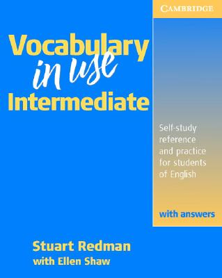 Vocabulary in Use Intermediate with Answers: Self-Study Reference and Practice for Students of North American English - Redman, Stuart, and Shaw, Ellen