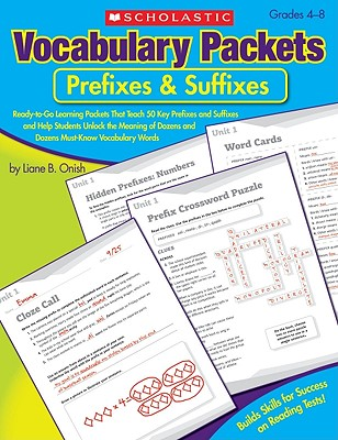 Vocabulary Packets: Prefixes & Suffixes: Ready-To-Go Learning Packets That Teach 50 Key Prefixes and Suffixes and Help Students Unlock the Meaning of Dozens and Dozens of Must-Know Vocabulary Words - Onish, Liane