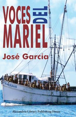 Voces del Mariel: Historia Oral del ?xodo Cubano de 1980 - Garcia, Jose