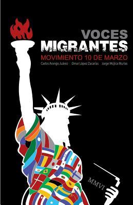 Voces migrantes: Movimiento 10 de Marzo - Zacarias, Omar Lopez, and Murias, Jorge Mujica, and Juarez, Carlos Arango