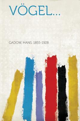 Vogel... - Gadow, Hans (Creator)