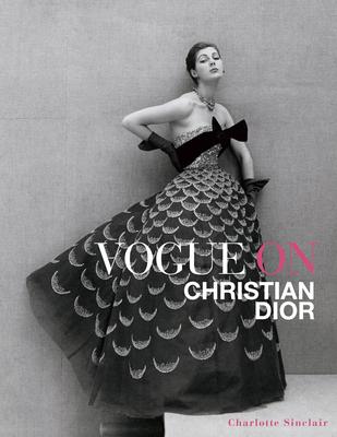 Vogue on Christian Dior - Sinclair, Charlotte