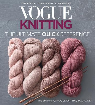 Vogue(r) Knitting the Ultimate Quick Reference - Vogue Knitting Magazine