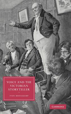 Voice and the Victorian Storyteller - Kreilkamp, Ivan