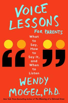 Voice Lessons for Parents: What to Say, How to Say It, and When to Listen - Mogel, Wendy