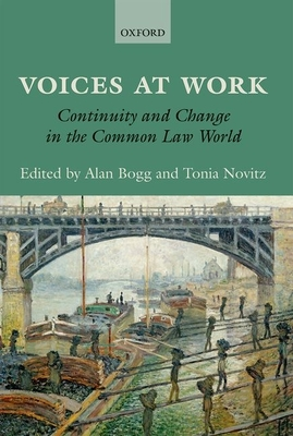 Voices at Work: Continuity and Change in the Common Law World - Bogg, Alan, and Novitz, Tonia