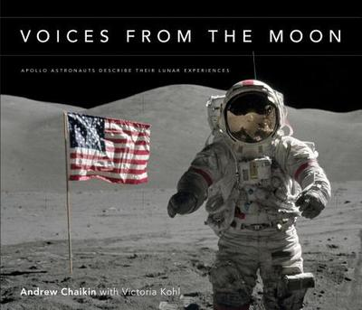 Voices from the Moon: Apollo Astronauts Describe Their Lunar Experiences - Chaikin, Andrew