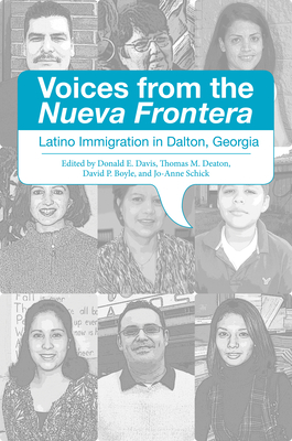 Voices from the Nueva Frontera: Latino Immigration in Dalton, Georgia - Davis, Donald E (Editor), and Deaton, Thomas M (Editor), and Boyle, David P (Editor)