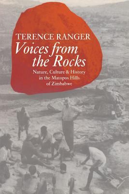 Voices from the Rocks: Nature, Culture, and History in the Matopos Hills of Zimbabwe - Ranger, Terence O