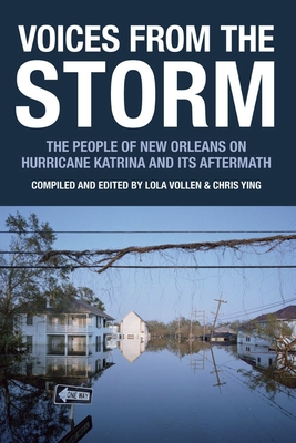 Voices from the Storm: The People of New Orleans on Hurricane Katrina and Its Aftermath - Vollen, Lola (Editor), and Ying, Chris (Editor)