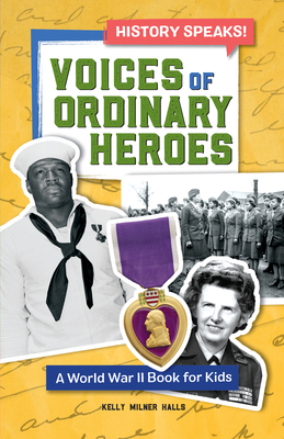 Voices of Ordinary Heroes: A World War II Book for Kids - Halls, Kelly Milner