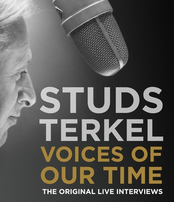 Voices of Our Time: The Original Live Interviews - Terkel, Studs