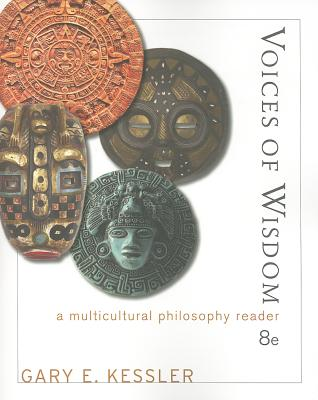 Voices of Wisdom: A Multicultural Philosophy Reader - Kessler, Gary E
