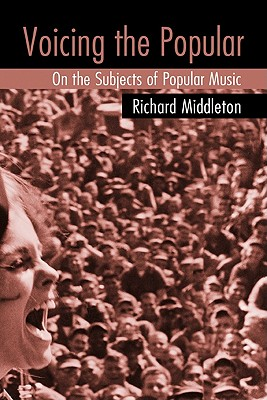 Voicing the Popular: On the Subjects of Popular Music - Middleton, Richard