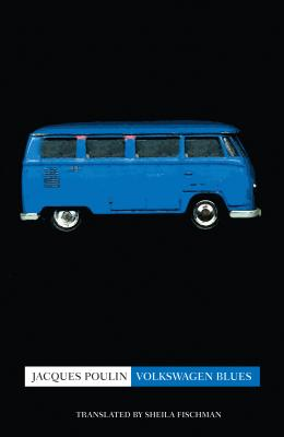 Volkswagen Blues - Poulin, Jacques, and Fischman, Sheila, PH D (Translated by)