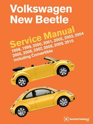 Volkswagen New Beetle Service Manual: 1998, 1999, 2000, 2001, 2002, 2003, 2004, 2005, 2006, 2007, 2008, 2009, 2010: Including Convertible - Bentley Publishers