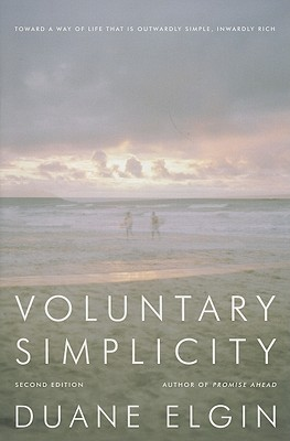 Voluntary Simplicity: Toward a Way of Life That Is Outwardly Simple, Inwardly Rich - Elgin, Duane