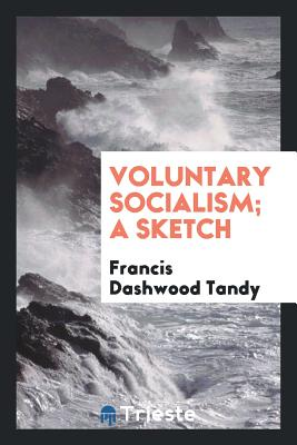 Voluntary Socialism; A Sketch - Tandy, Francis Dashwood
