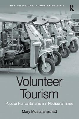 Volunteer Tourism: Popular Humanitarianism in Neoliberal Times - Mostafanezhad, Mary