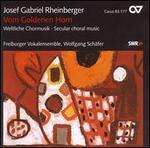 Vom goldenen Horn: Secular Choral Music by Josef Gabriel Rheinberger