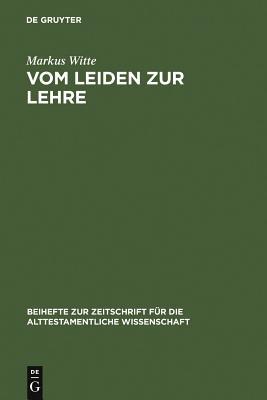 Vom Leiden Zur Lehre: Der Dritte Redegang (Hiob 21-27) Und Die Redaktionsgeschichte Des Hiobbuches - Witte, Markus