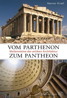 Vom Parthenon Zum Pantheon: Meilensteine Der Antiken Architektur - Knell, Heiner