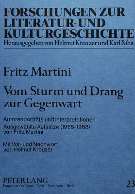 Vom Sturm Und Drang Zur Gegenwart: Autorenportraets Und Interpretationen. Ausgewaehlte Aufsaetze (1965-1988) Von Fritz Martini - Martini, Fritz, and Kreuzer, Helmut (Foreword by)