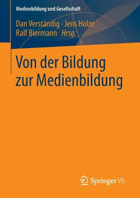 Von Der Bildung Zur Medienbildung - Verstandig, Dan (Editor), and Holze, Jens (Editor), and Biermann, Ralf (Editor)
