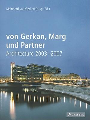 Von Gerkan, Marg Und Partner Architecture 2003-2007 - Von Gerkan, Meinhard