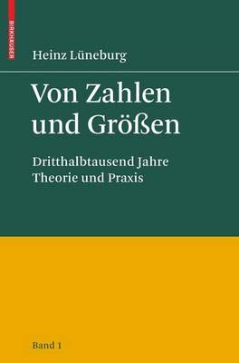 Von Zahlen Und Grossen: Dritthalbtausend Jahre Theorie Und Praxis - Band 1 - Luneburg, Heinz